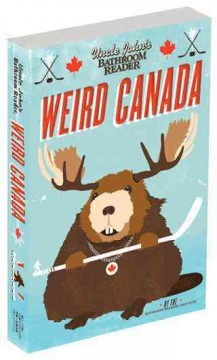 Uncle John's Bathroom Reader: Weird Canada